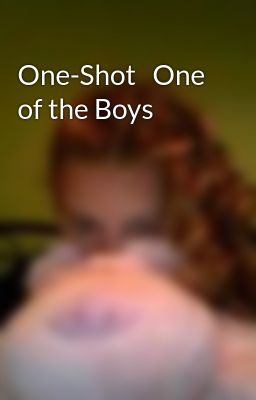 One-Shot   One of the Boys