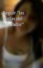 """Seguir """"las reglas del boxeador"""" by _SharonP_07"""