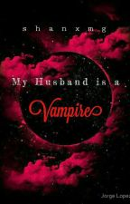 My Husband is a Vampire by shanxmg