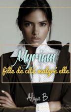 Myriam, fille de cité malgré elle. by Aliya_b