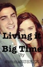 Living it Big Time ~ A Big Time Rush Fan Fiction :{) by sonictardis221B