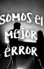~somos el mejor error~ by Luciavullalba