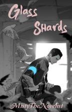 Glass Shards | Connor x Reader by MistyTheNovelist