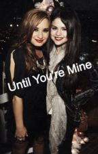 Until You're Mine by Dreamforlovatox