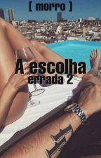 A Escolha Errada 2 {MORRO} by suasereia_