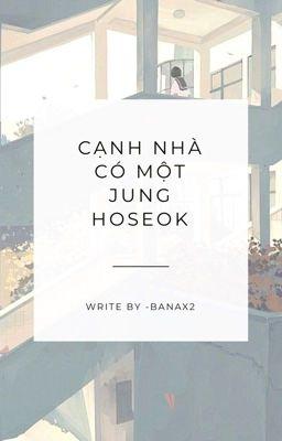 Đọc truyện [HopeMin] Cạnh nhà có một Jung Hoseok