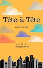 Jinxed Series: Tête-à-Tête by EuropaJonesPHR