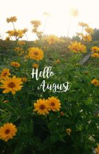 Hello August 🌻    lt  by sassylougal