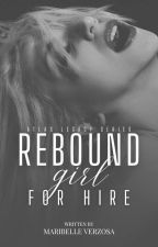 Rebound Girl For Hire by MaribelleVerzosa