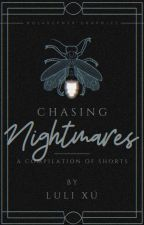 Chasing Nightmares: A Compilation of One-Shots by LuliWrites