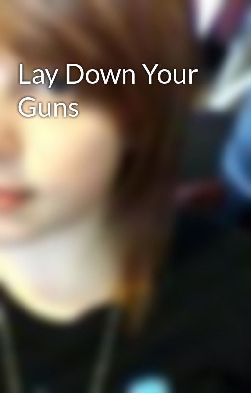 Lay Down Your Guns by BethC7812