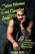 Jason Momoa is my Guardian Angel?!?! by ReginaReids