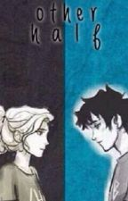 The Other Half (Percabeth Fanfiction) by Bibliophilicdiaries
