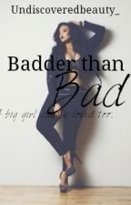 Badder than Bad (Plus size story) by Undiscoveredbeauty_
