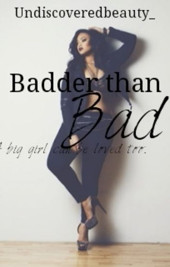 Badder than Bad (Plus size story)