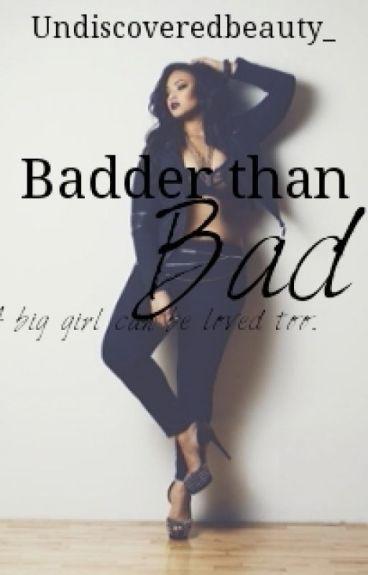 Badder than Bad (Plus size story)