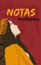 Notas Incorrectas by isartbaby22