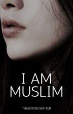 I Am Muslim | ✓ by -theboringwriter-