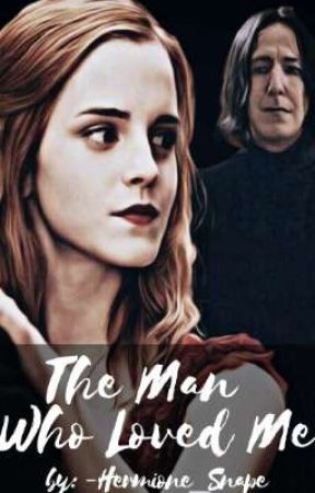 The Man Who Loved Me | A Snamione Fanfiction | by -Hermione_Snape