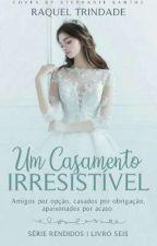 Um Casamento Irresistível (Livro 6) by RaquelTrindade3