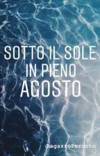 Sotto il Sole in pieno Agosto by RagazzoPerduto