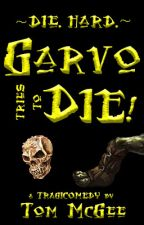 Garvo Tries To Die! by TDMcGee