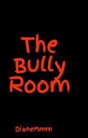 The Bully Room by DianeMmm