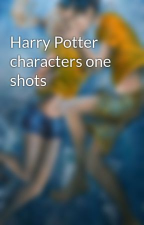 Harry Potter characters one shots by Galaxyprincesskitty