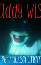 Daddy Wise (pennywise X reader) by Pennysbabygirl
