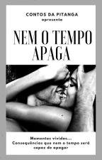 Nem o tempo Apaga (Concluído) by CorDoPecadoo
