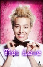 This Love [G-Dragon]  -Terminada- by MerySanchez1