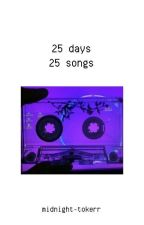 25 days, 25 songs by midnight-tokerr