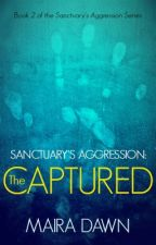 Sanctuary's Aggression: The Captured by MairaDawn