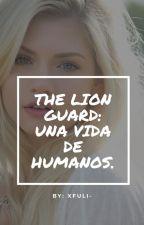 La Guardia Del León: Una Vida De Humanos. by Vee2019
