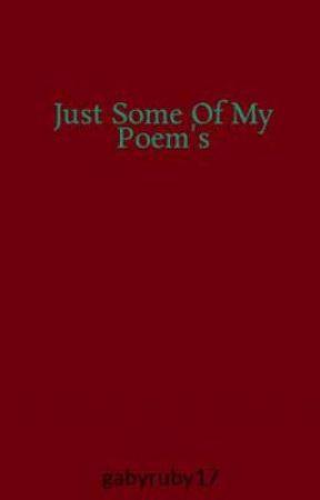 Some Of My Poem's by gabyruby17
