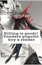 Killing is good// yandere popular boy x reader by NSFT-Taejeon