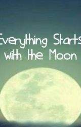 Everything Starts with the Moon by starflower12359