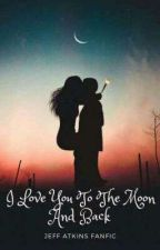 I Love You To The Moon and Back { Jeff Atkins / Zach Dempsey Fanfi } ( ON-GOING) by Cheyenne0312