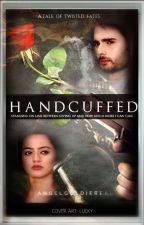 Handcuffed - A Tale of Twisted Fates ! by AngelGoldieReal