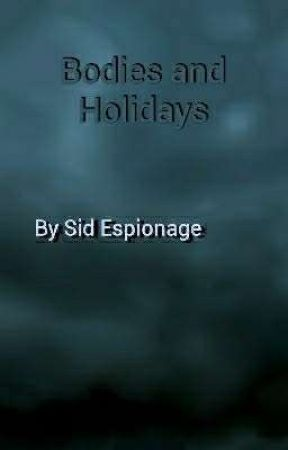 Bodies and Holidays by musketeergripweed