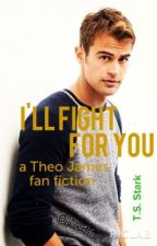 I'll Fight For You (a Theo James fan fic) by DaniTheAuthor