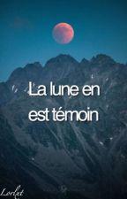 La lune en est témoin  by lorlxt