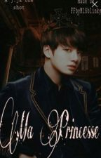 Ma princesse [ONE SHOT BTS Jungkook ]  by FFbyM18blinky