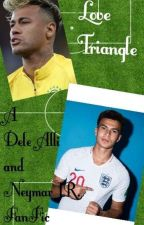 Love Triangle// A Dele Alli And Neymar Jr. FanFic by lfcfangirl03