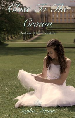 Close to the Crown (The Crown Trilogy- Book One) {Temporarily on hold}