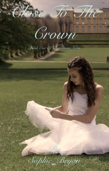 Close to the Crown {CURRENTLY ON HOLD: BEING REVISED}