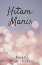 Hitam Manis by Penulis_kaku