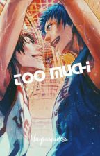 Too Much (Aomine x Reader x Kagami)  by klay-chan