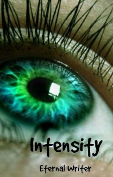 Intensity by Eternal_Writer