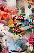 Fall For Her(GirlXGirl) by RainbowFaded